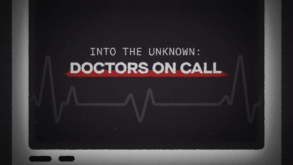 Into The Unknown: Doctors On Call